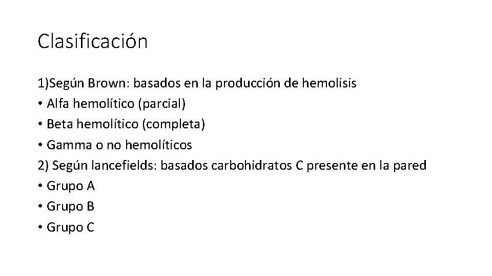 Clasificación 1)Según Brown: basados en la producción de hemolisis • Alfa hemolítico (parcial) •