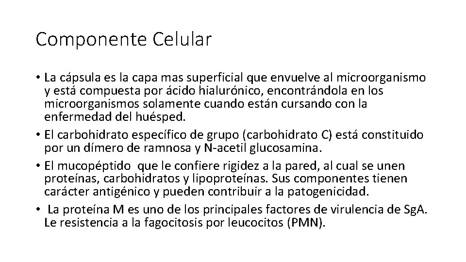 Componente Celular • La cápsula es la capa mas superficial que envuelve al microorganismo