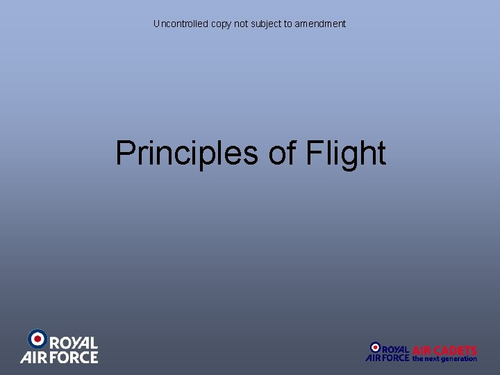 Uncontrolled copy not subject to amendment Principles of Flight