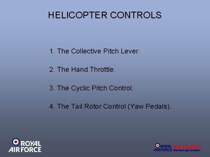 HELICOPTER CONTROLS 1. The Collective Pitch Lever. 2. The Hand Throttle. 3. The Cyclic