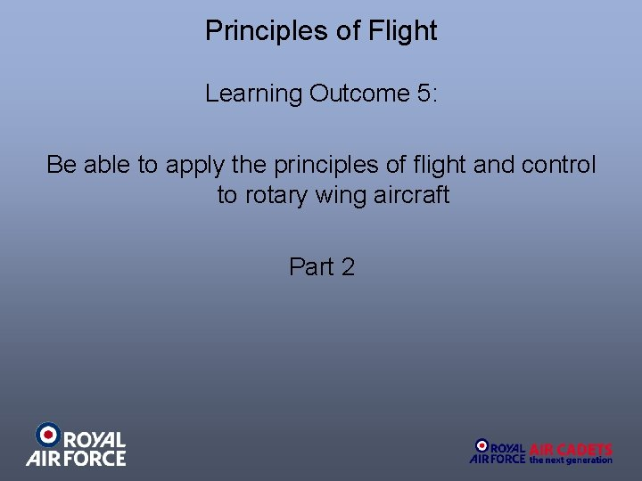Principles of Flight Learning Outcome 5: Be able to apply the principles of flight