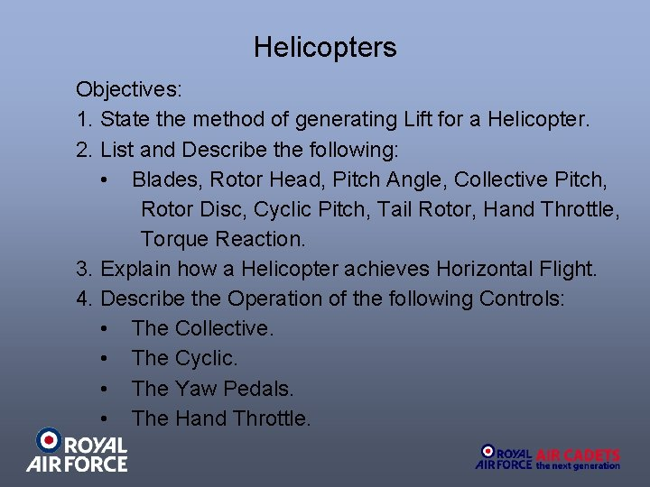 Helicopters Objectives: 1. State the method of generating Lift for a Helicopter. 2. List