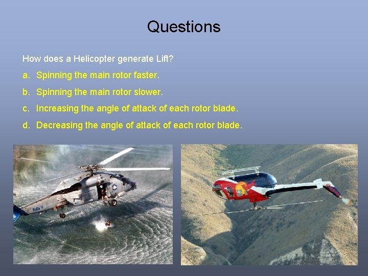 Questions How does a Helicopter generate Lift? a. Spinning the main rotor faster. b.