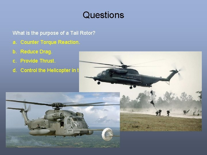 Questions What is the purpose of a Tail Rotor? a. Counter Torque Reaction. b.