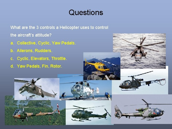 Questions What are the 3 controls a Helicopter uses to control the aircraft's attitude?