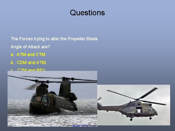 Questions The Forces trying to alter the Propeller Blade Angle of Attack are? a.