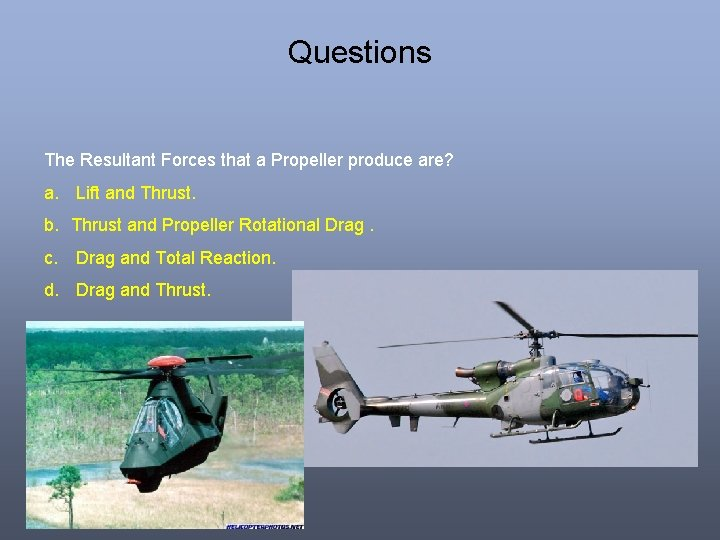 Questions The Resultant Forces that a Propeller produce are? a. Lift and Thrust. b.