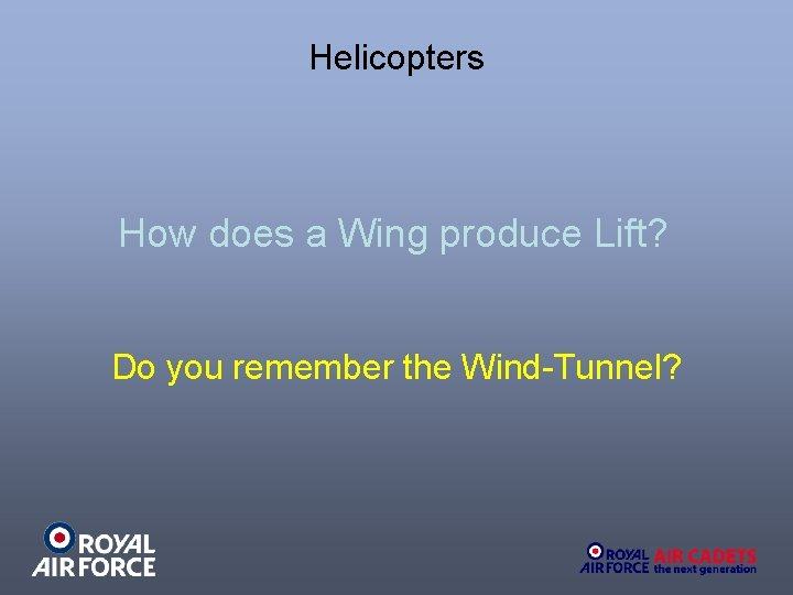 Helicopters How does a Wing produce Lift? Do you remember the Wind-Tunnel?