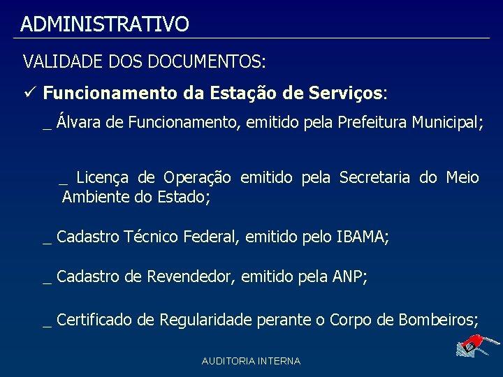 ADMINISTRATIVO VALIDADE DOS DOCUMENTOS: Funcionamento da Estação de Serviços: _ Álvara de Funcionamento, emitido