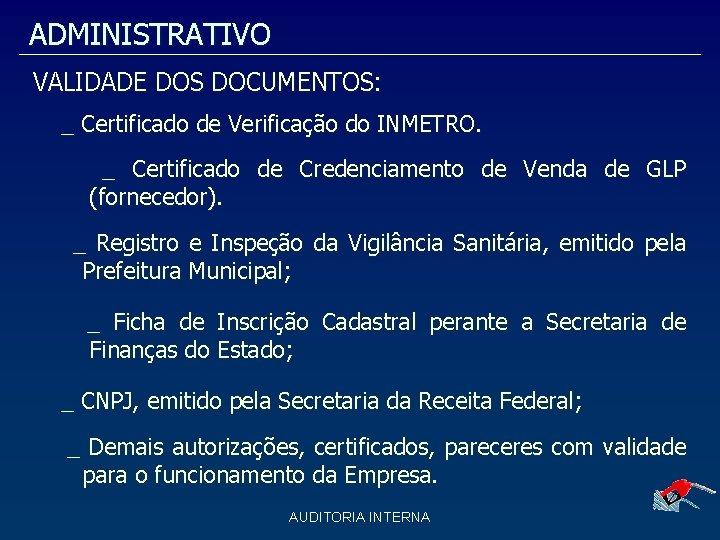 ADMINISTRATIVO VALIDADE DOS DOCUMENTOS: _ Certificado de Verificação do INMETRO. _ Certificado de Credenciamento