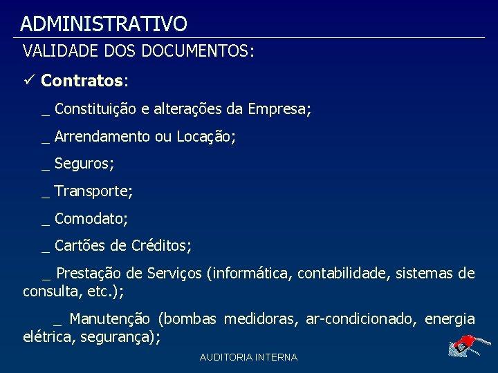 ADMINISTRATIVO VALIDADE DOS DOCUMENTOS: Contratos: _ Constituição e alterações da Empresa; _ Arrendamento ou