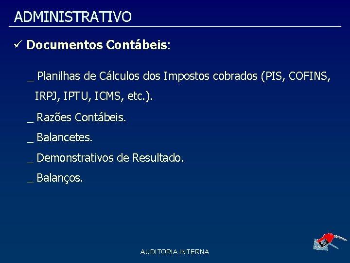 ADMINISTRATIVO Documentos Contábeis: _ Planilhas de Cálculos dos Impostos cobrados (PIS, COFINS, IRPJ, IPTU,