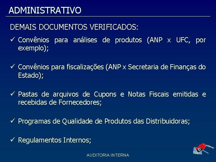 ADMINISTRATIVO DEMAIS DOCUMENTOS VERIFICADOS: Convênios para análises de produtos (ANP x UFC, por exemplo);