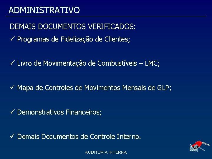 ADMINISTRATIVO DEMAIS DOCUMENTOS VERIFICADOS: Programas de Fidelização de Clientes; Livro de Movimentação de Combustíveis