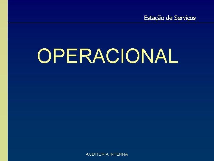 Estação de Serviços OPERACIONAL AUDITORIA INTERNA