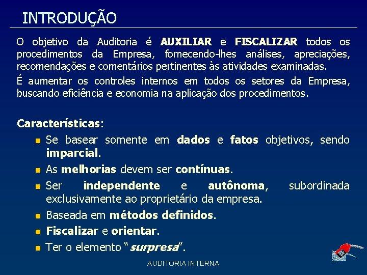 INTRODUÇÃO O objetivo da Auditoria é AUXILIAR e FISCALIZAR todos os procedimentos da Empresa,