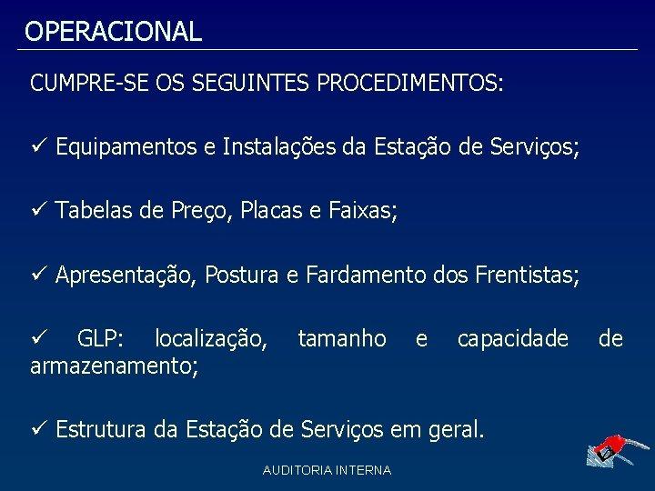 OPERACIONAL CUMPRE-SE OS SEGUINTES PROCEDIMENTOS: Equipamentos e Instalações da Estação de Serviços; Tabelas de