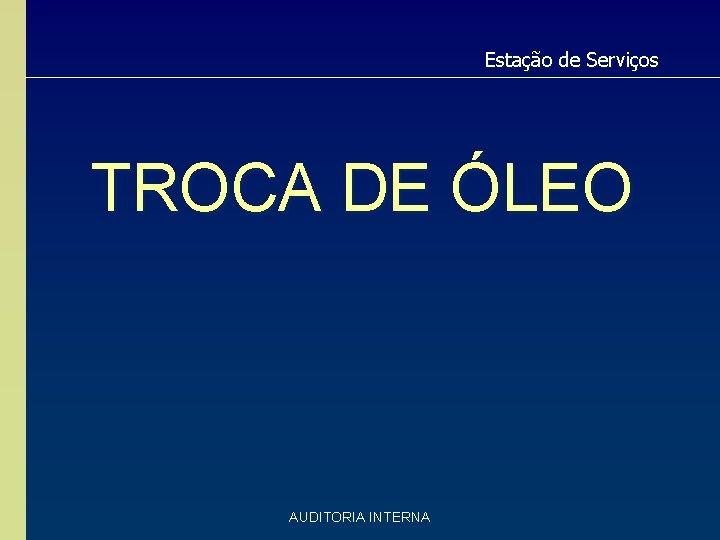 Estação de Serviços TROCA DE ÓLEO AUDITORIA INTERNA