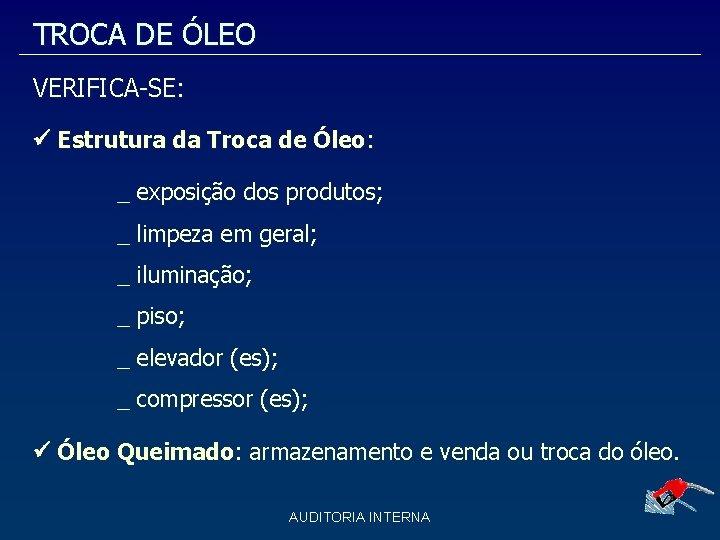 TROCA DE ÓLEO VERIFICA-SE: Estrutura da Troca de Óleo: _ exposição dos produtos; _