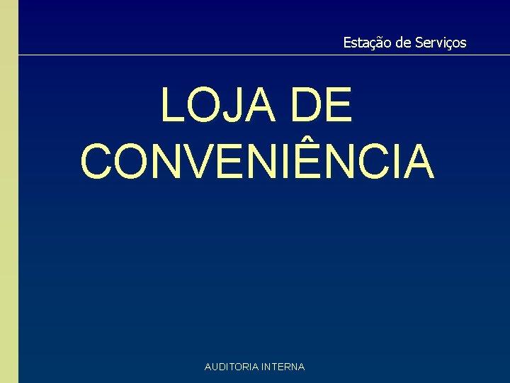 Estação de Serviços LOJA DE CONVENIÊNCIA AUDITORIA INTERNA