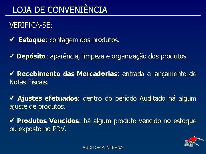 LOJA DE CONVENIÊNCIA VERIFICA-SE: Estoque: contagem dos produtos. Depósito: aparência, limpeza e organização dos