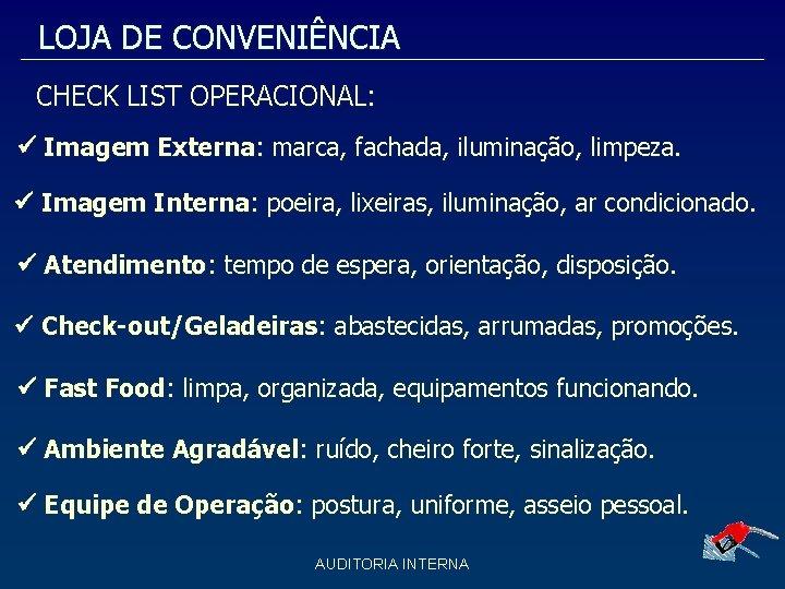 LOJA DE CONVENIÊNCIA CHECK LIST OPERACIONAL: Imagem Externa: marca, fachada, iluminação, limpeza. Imagem Interna:
