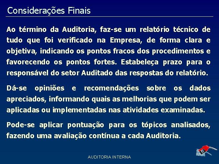 Considerações Finais Ao término da Auditoria, faz-se um relatório técnico de tudo que foi