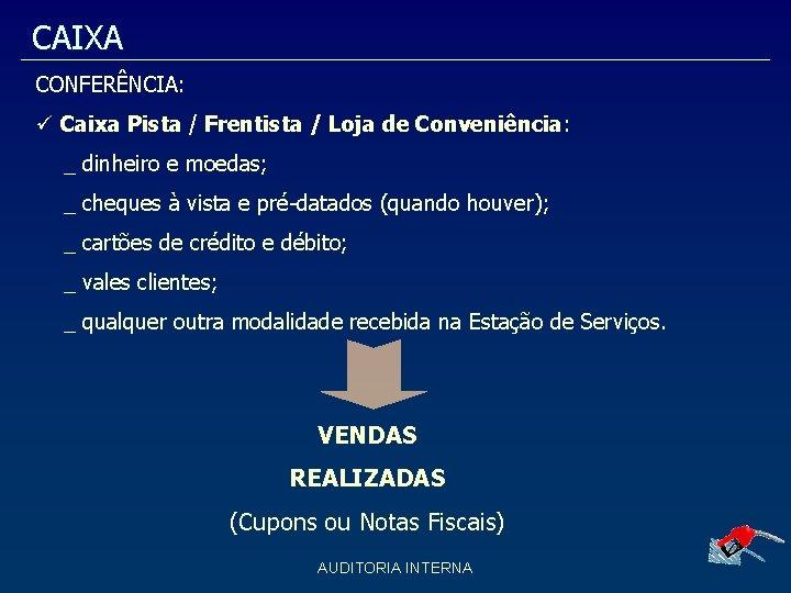 CAIXA CONFERÊNCIA: Caixa Pista / Frentista / Loja de Conveniência: _ dinheiro e moedas;