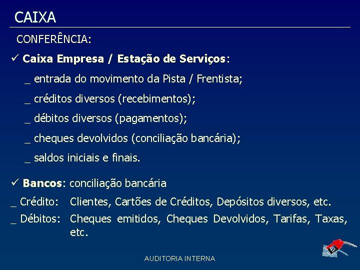 CAIXA CONFERÊNCIA: Caixa Empresa / Estação de Serviços: _ entrada do movimento da Pista