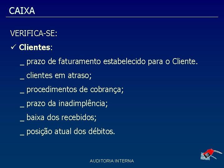 CAIXA VERIFICA-SE: Clientes: _ prazo de faturamento estabelecido para o Cliente. _ clientes em