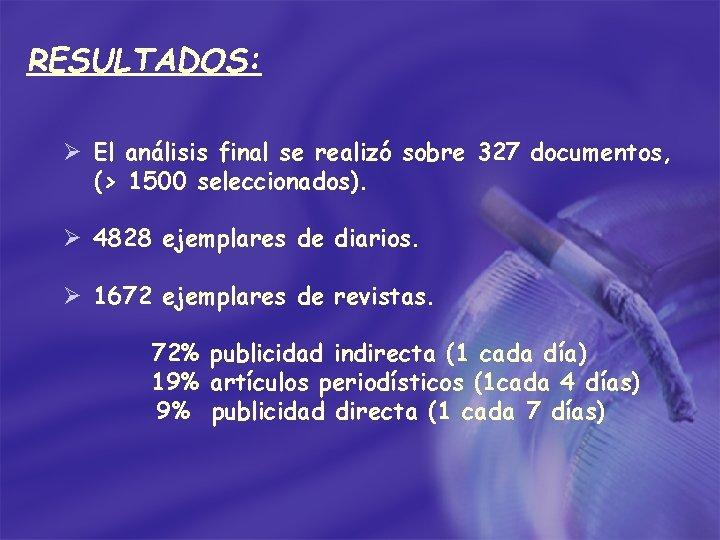 RESULTADOS: Ø El análisis final se realizó sobre 327 documentos, (> 1500 seleccionados). Ø