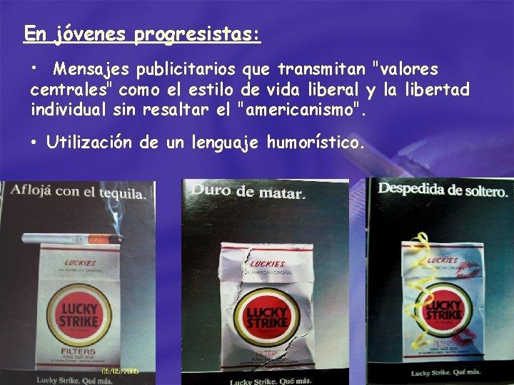 En jóvenes progresistas: • Mensajes publicitarios que transmitan