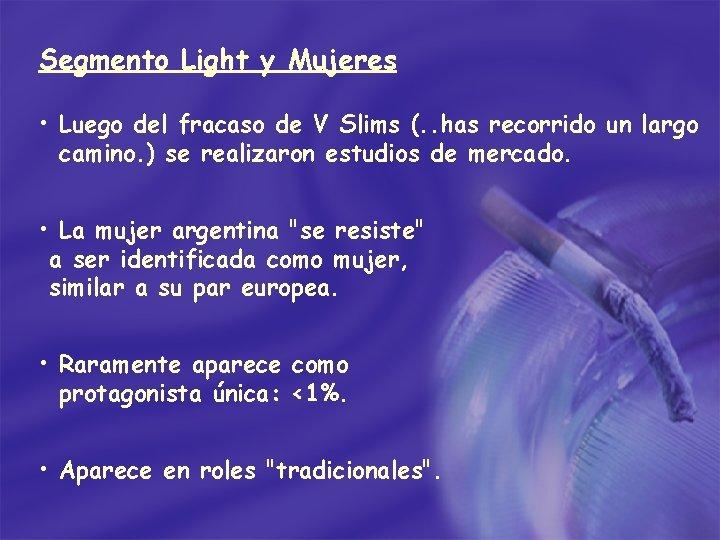 Segmento Light y Mujeres • Luego del fracaso de V Slims (. . has