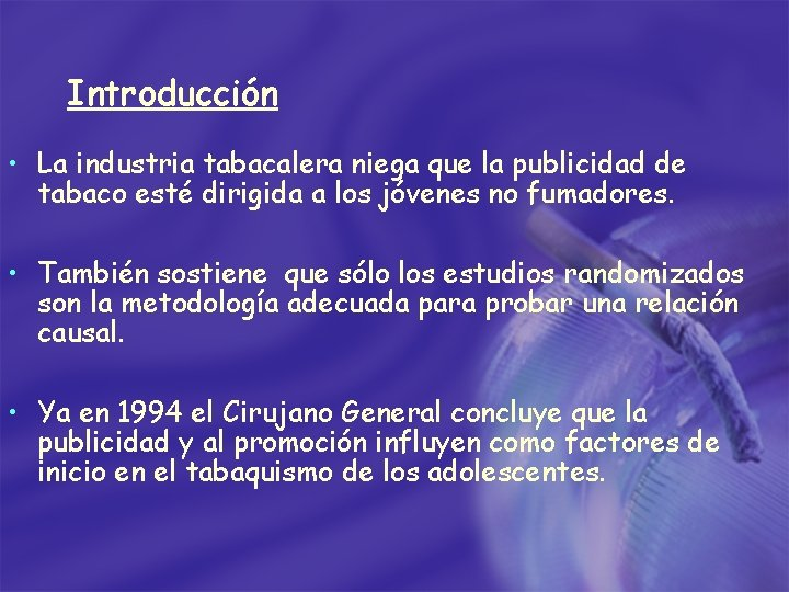 Introducción • La industria tabacalera niega que la publicidad de tabaco esté dirigida a