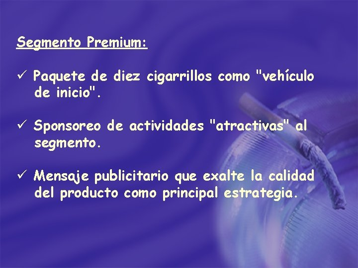 Segmento Premium: ü Paquete de diez cigarrillos como