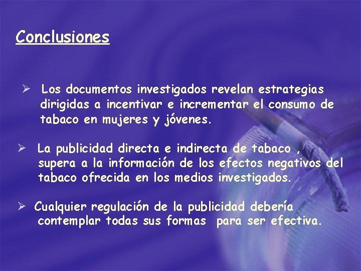 Conclusiones Ø Los documentos investigados revelan estrategias dirigidas a incentivar e incrementar el consumo