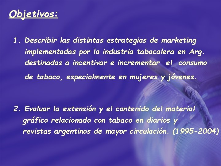 Objetivos: 1. Describir las distintas estrategias de marketing implementadas por la industria tabacalera en