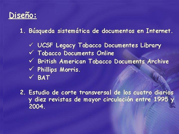 Diseño: 1. Búsqueda sistemática de documentos en Internet. ü UCSF Legacy Tobacco Documentes Library