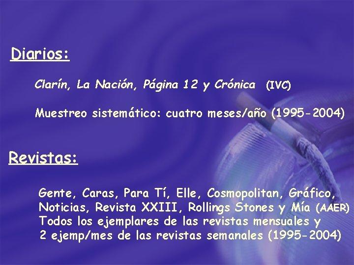 Diarios: Clarín, La Nación, Página 12 y Crónica (IVC) Muestreo sistemático: cuatro meses/año (1995