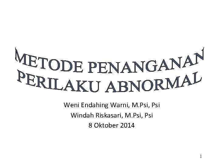 Weni Endahing Warni, M. Psi, Psi Windah Riskasari, M. Psi, Psi 8 Oktober 2014