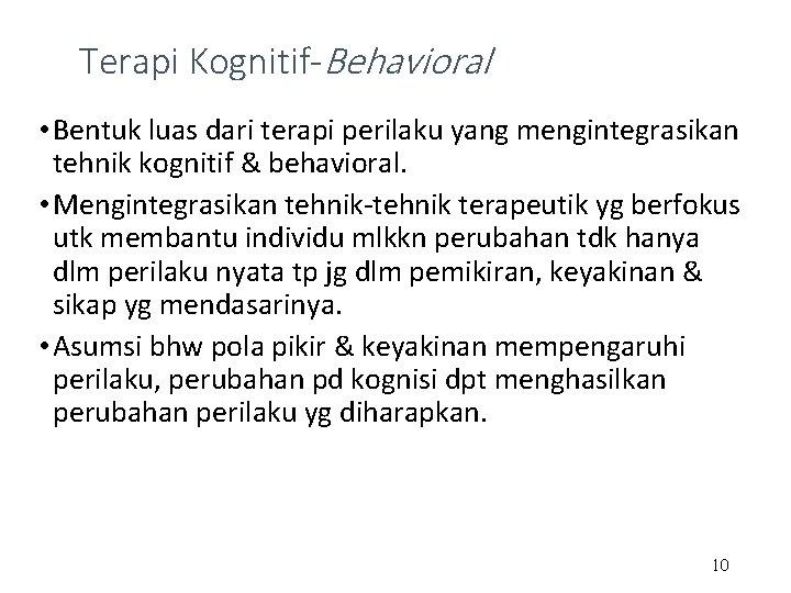 Terapi Kognitif-Behavioral • Bentuk luas dari terapi perilaku yang mengintegrasikan tehnik kognitif & behavioral.