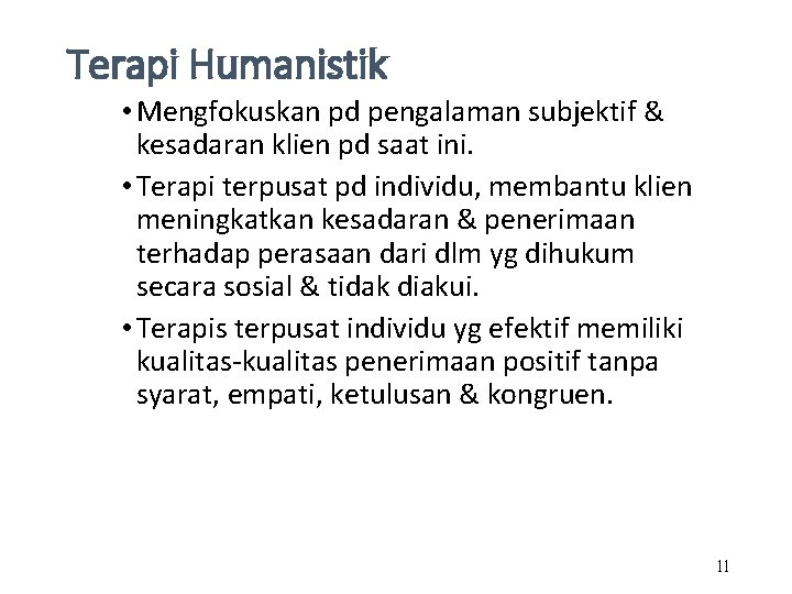 Terapi Humanistik • Mengfokuskan pd pengalaman subjektif & kesadaran klien pd saat ini. •