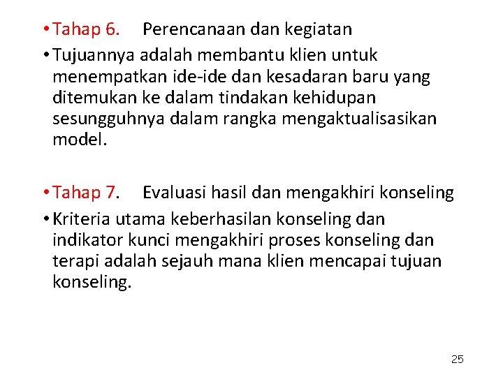 • Tahap 6. Perencanaan dan kegiatan • Tujuannya adalah membantu klien untuk menempatkan