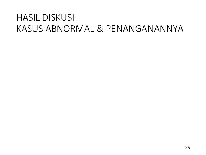 HASIL DISKUSI KASUS ABNORMAL & PENANGANANNYA 26