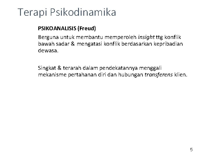 Terapi Psikodinamika PSIKOANALISIS (Freud) Berguna untuk membantu memperoleh insight ttg konflik bawah sadar &