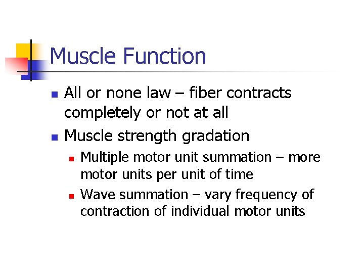 Muscle Function n n All or none law – fiber contracts completely or not
