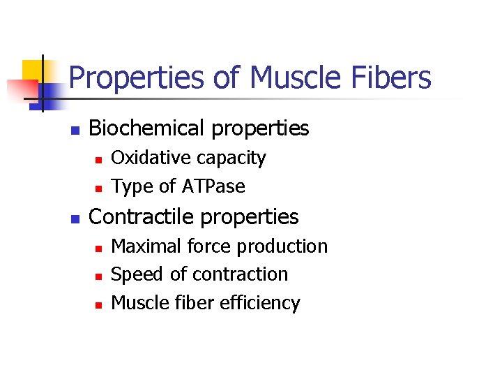 Properties of Muscle Fibers n Biochemical properties n n n Oxidative capacity Type of