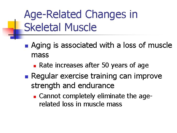 Age-Related Changes in Skeletal Muscle n Aging is associated with a loss of muscle