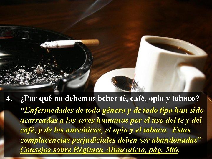 """4. ¿Por qué no debemos beber té, café, opio y tabaco? """"Enfermedades de todo"""