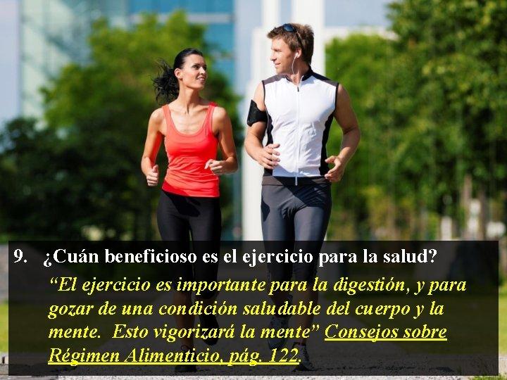 """9. ¿Cuán beneficioso es el ejercicio para la salud? """"El ejercicio es importante para"""